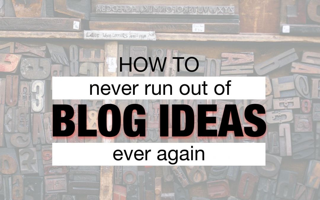 How to never run out of blog ideas ever again