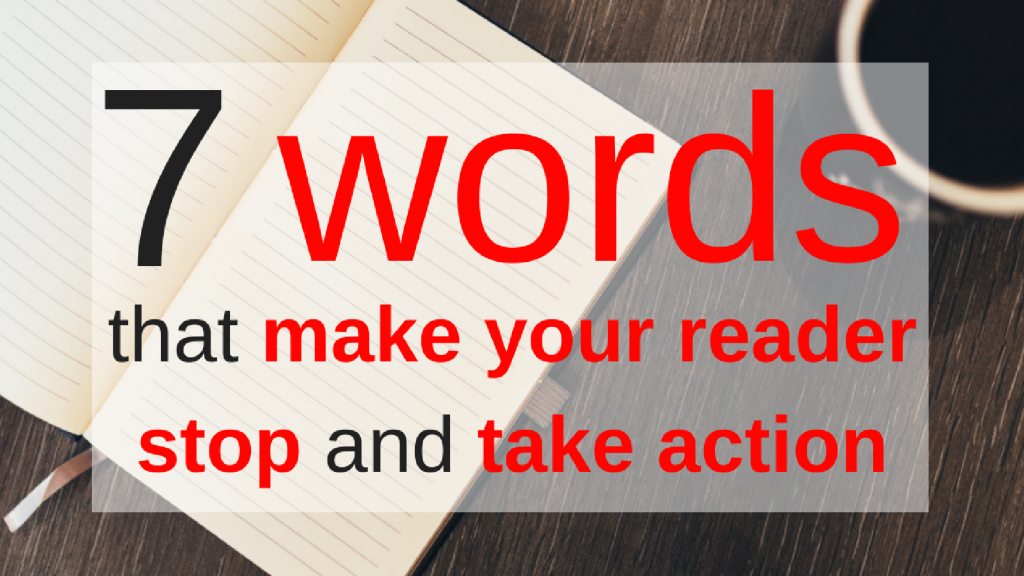 7 words that make your reader stop and take action