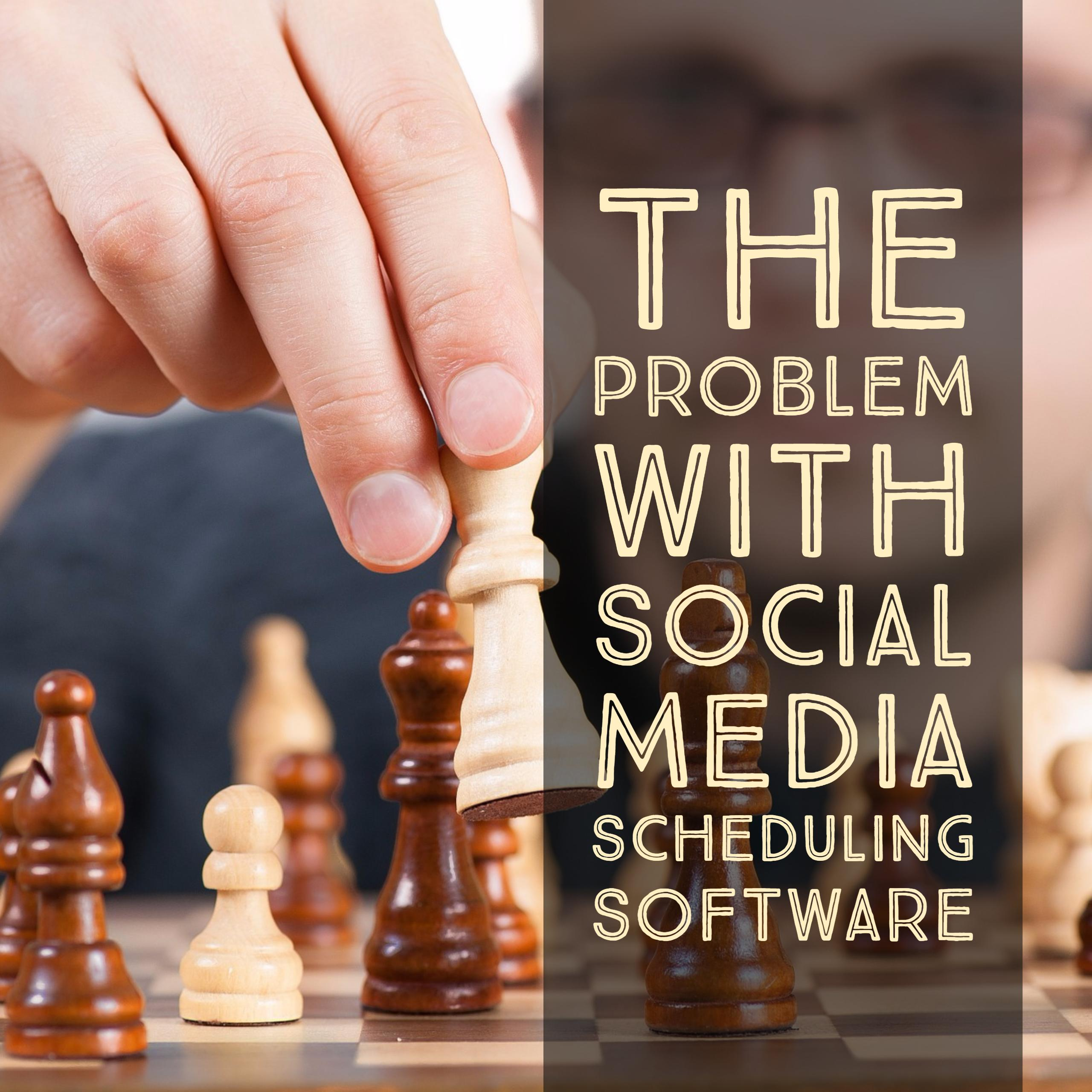 The Problem With Social Media Scheduling Software
