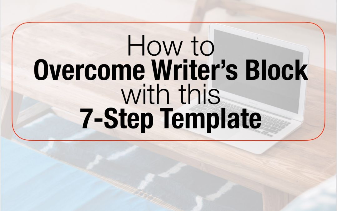 How to Overcome Writer's Block With This 7-Step Template