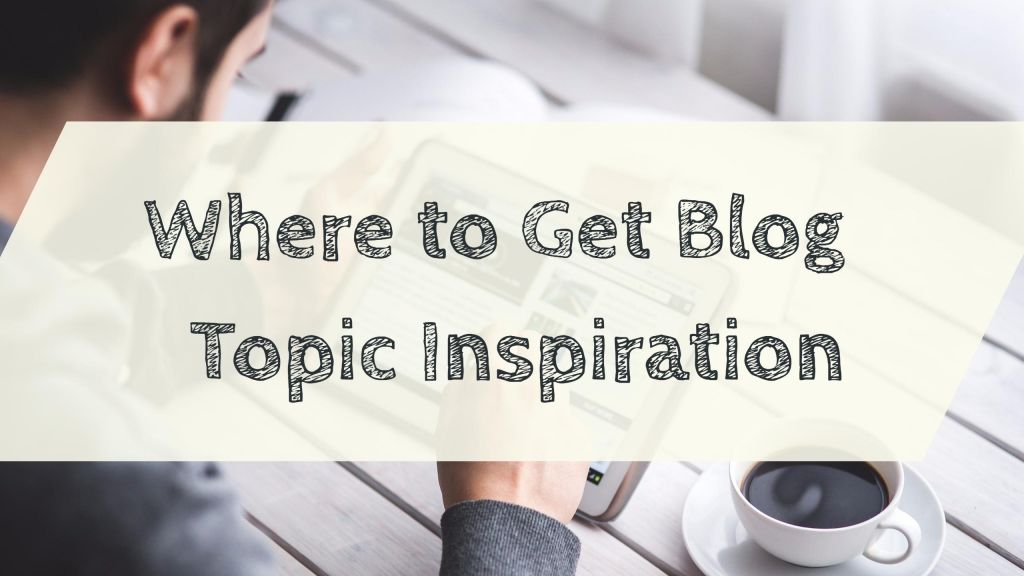 Blog topic ideas and inspiration