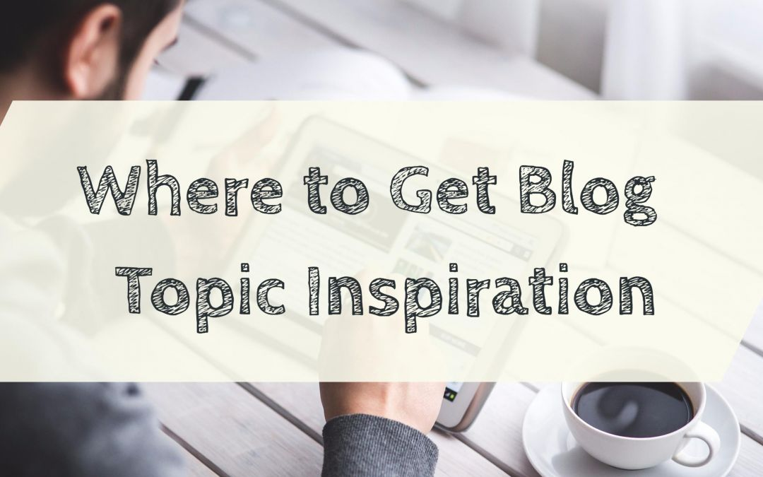 Where to Get Blog Topic Ideas & Inspiration