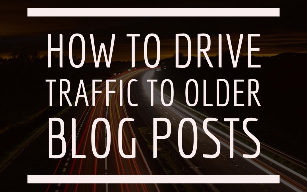 How to drive new traffic to older blog posts