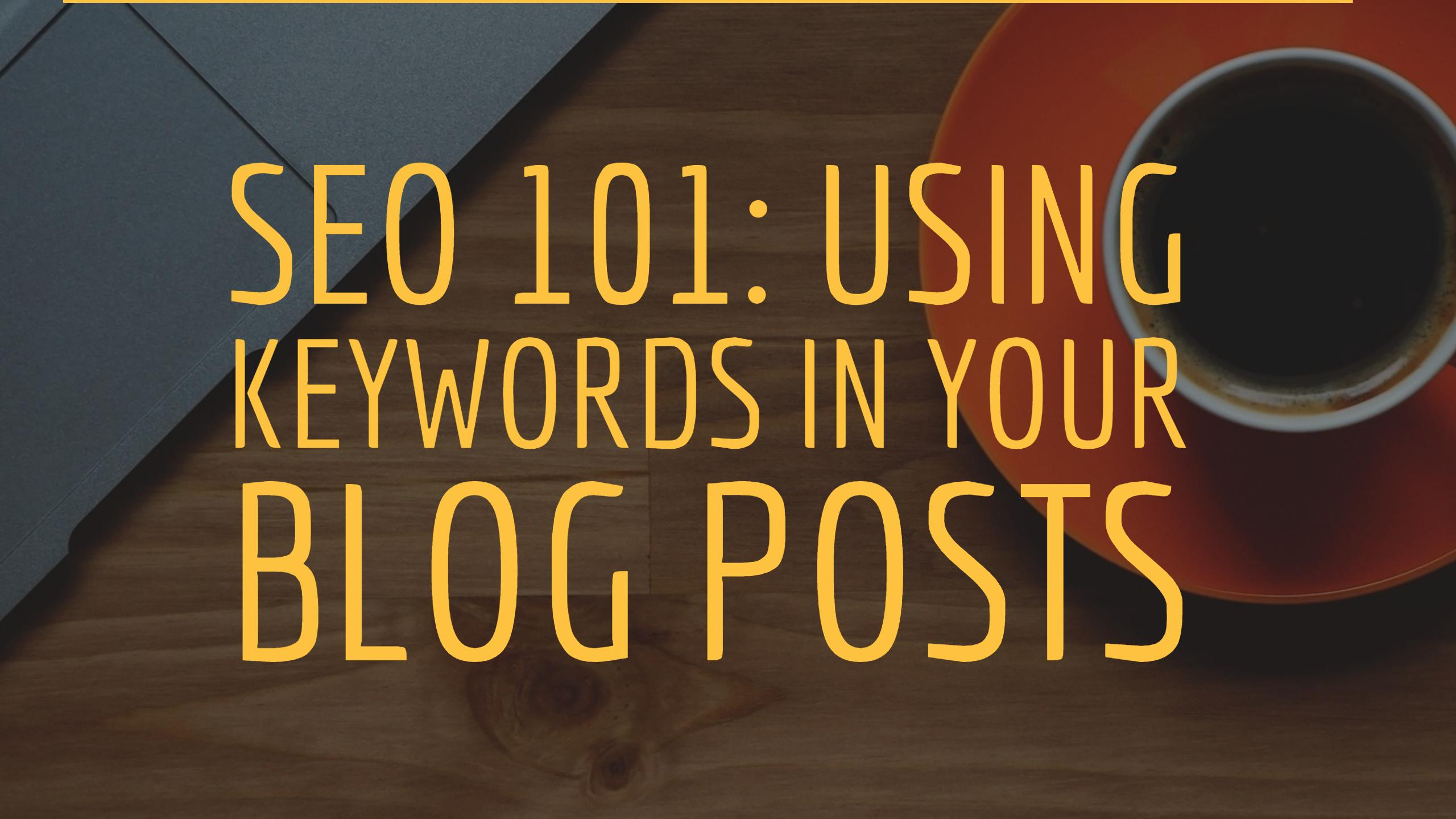 SEO 101: Using Keywords in Your Blog Posts