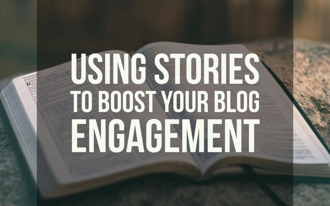 Using stories to boost your blog engagement