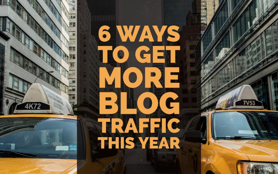 6 Ways to Get More Blog Traffic This Year