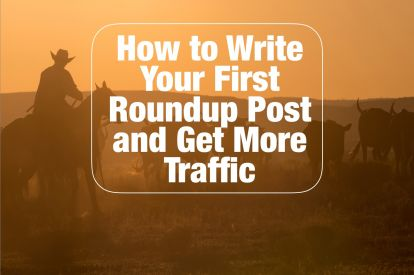 How to Write an Amazing Roundup Post