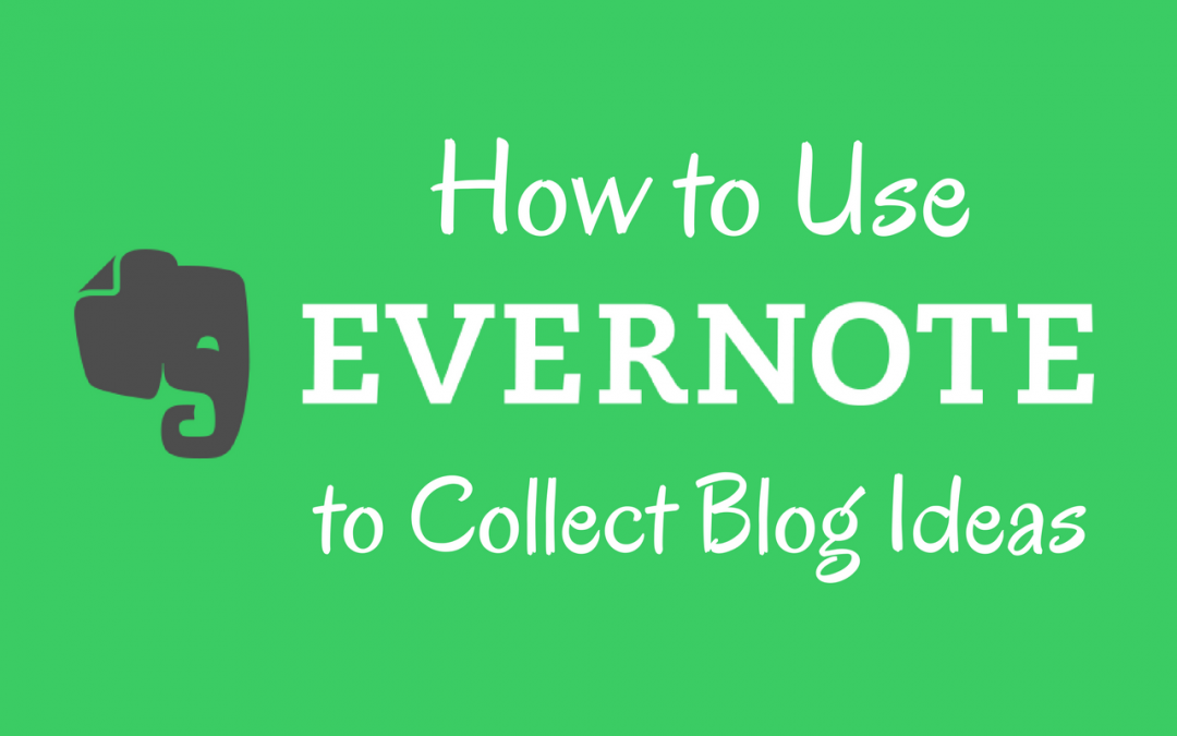 How to Use Evernote to Collect Your Blog Ideas