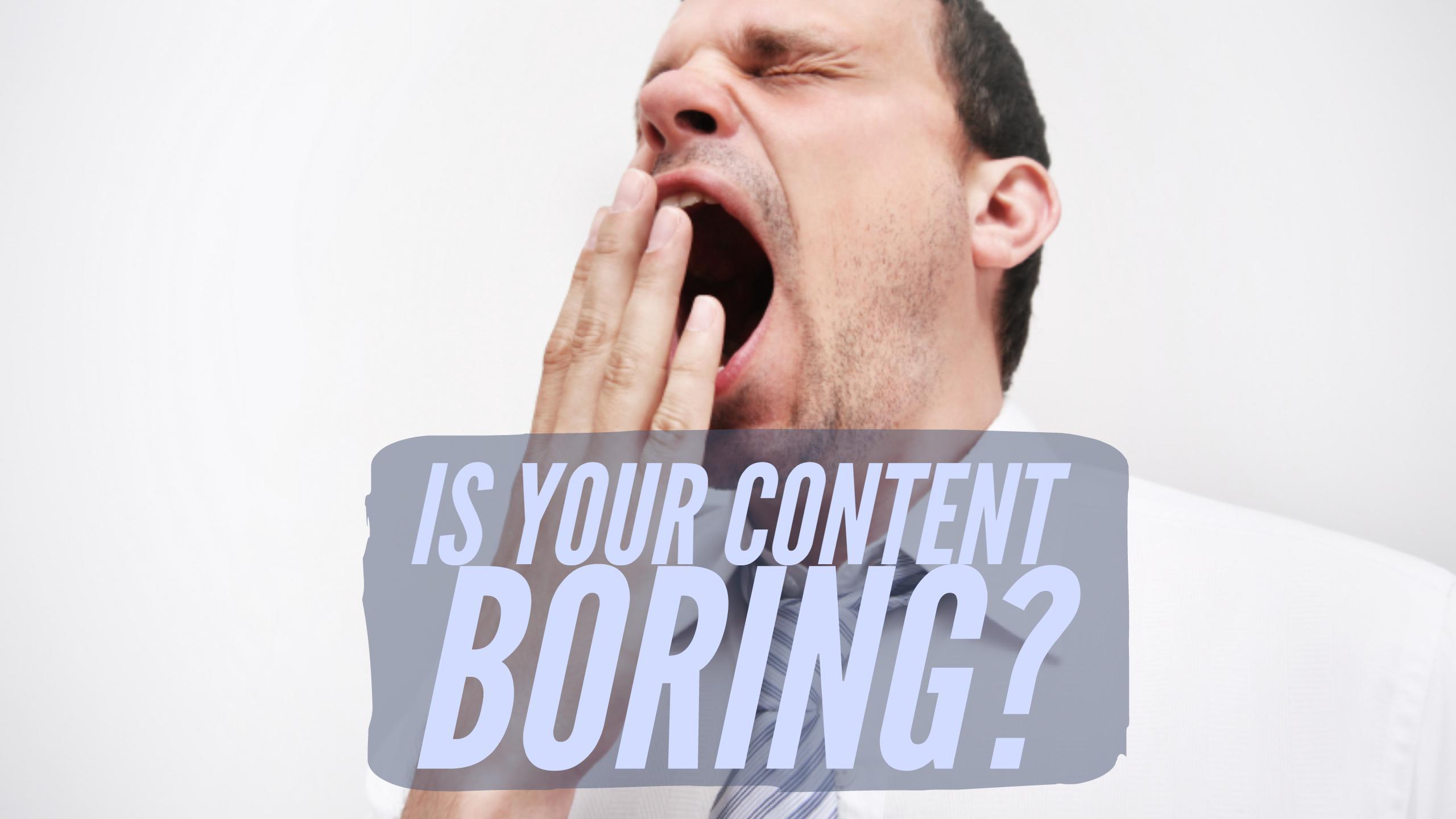 Got boring content?