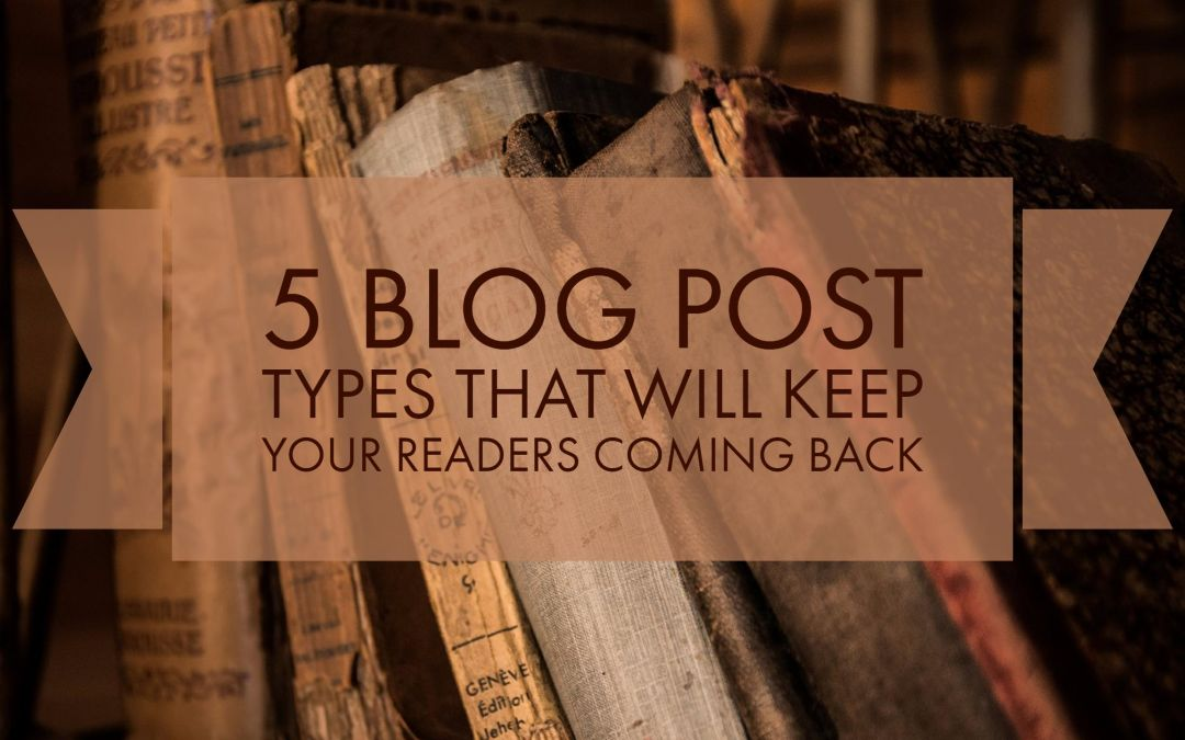 5 Blog Post Types That Will Keep Your Readers Coming Back