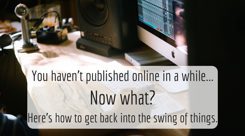 You Haven't Published Online In a While... Now What?