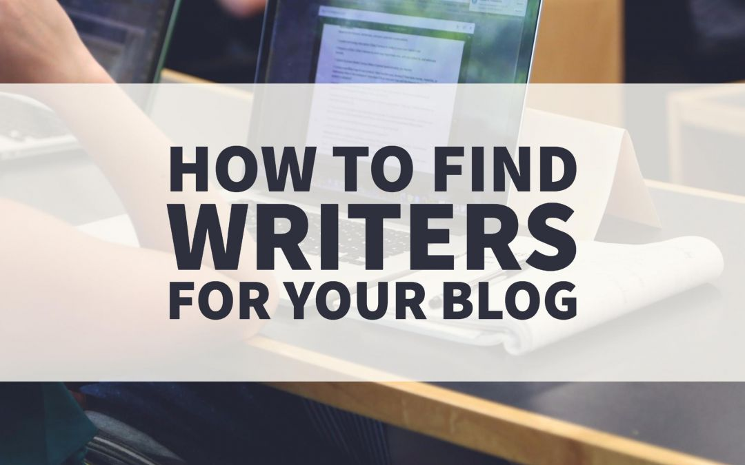 How to Find Writers For Your Blog: A Step-by-Step Guide