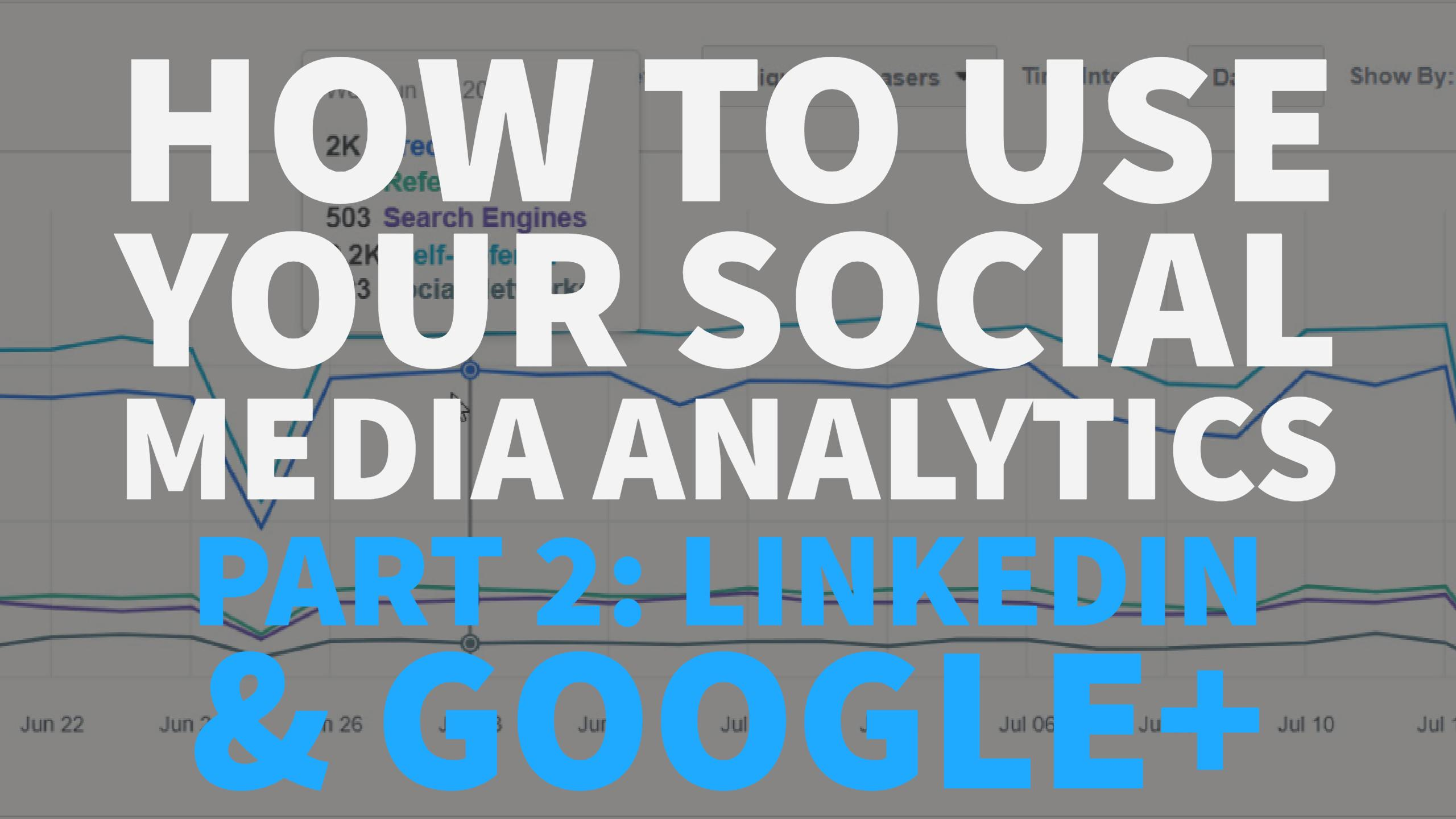 Social Media analytics pt. 2: LinkedIn and Google+