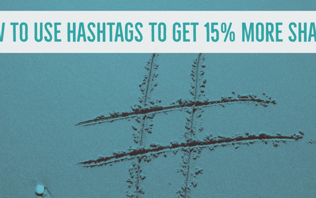 How to Use Hashtags to Get 15% More Shares