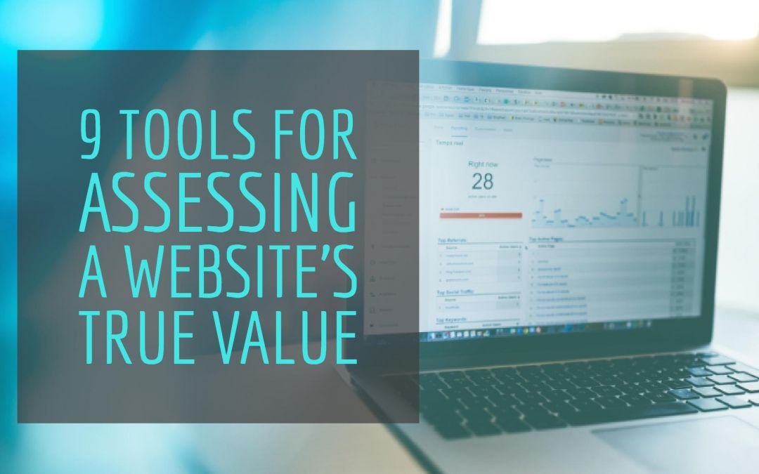 9 Tools For Assessing A Website's True Value