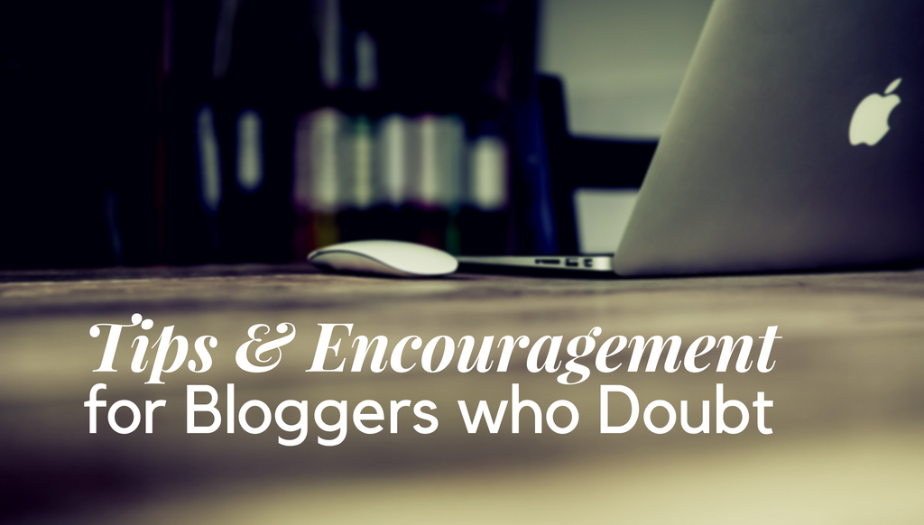 Tips and Encouragement for Bloggers who Doubt