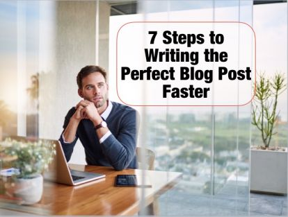 7 steps to writing the perfect blog post faster