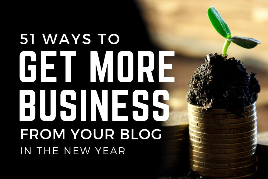 51 ways to get more business from your blog in the New Year