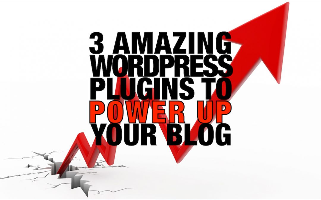 3 Amazing WordPress Blog Plugins to Power up your Site