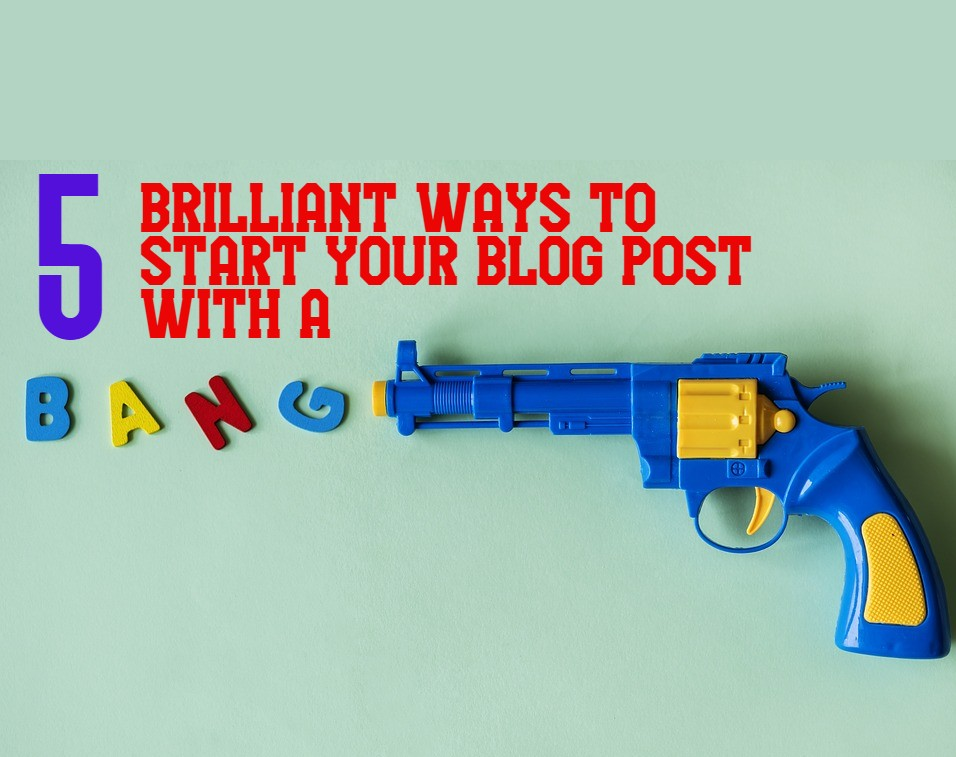 5 brilliant tips on how to start a blog post with a bang