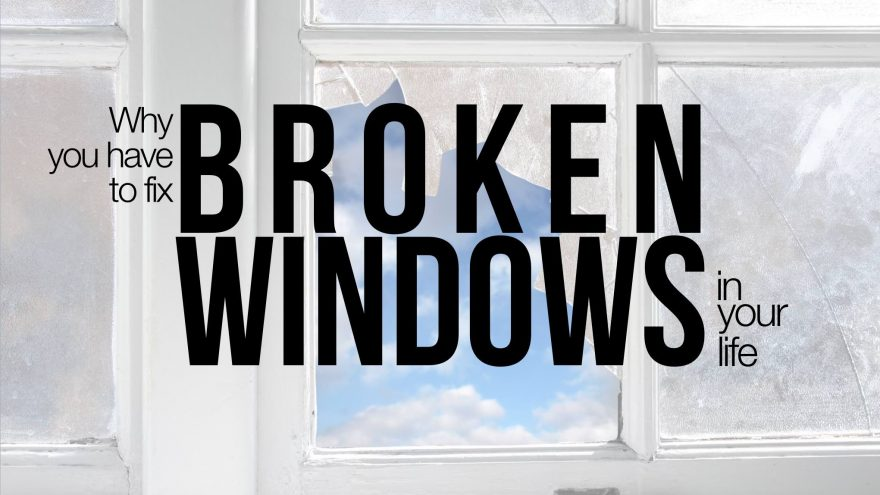 how to fix broken windows in your life