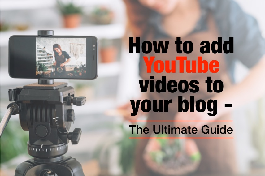 How To Add Youtube Videos to Your Blog: The Ultimate Guide