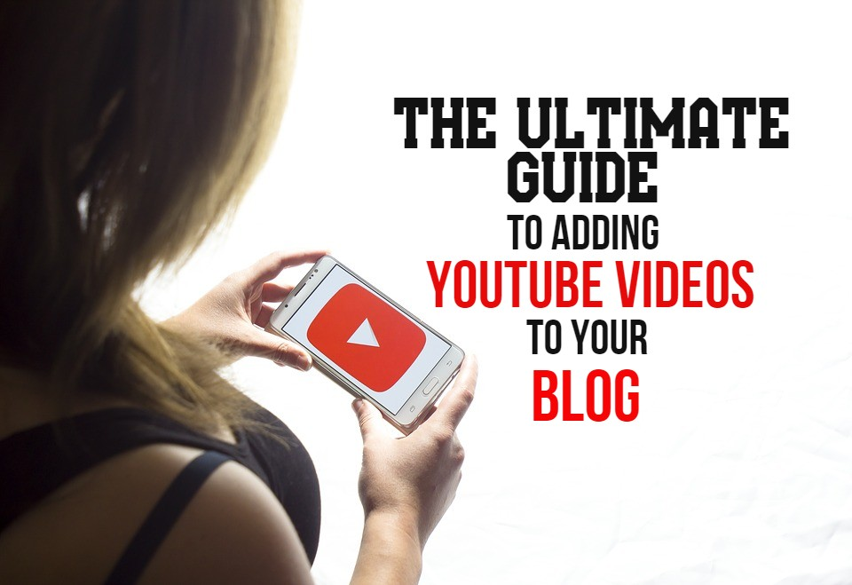 the ultimate guide to adding youtube videos to your blog