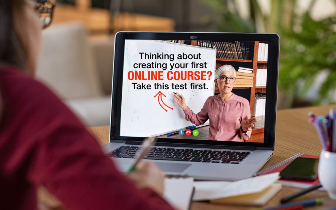 Thinking About Creating Your First Online Course? Take This Test First.