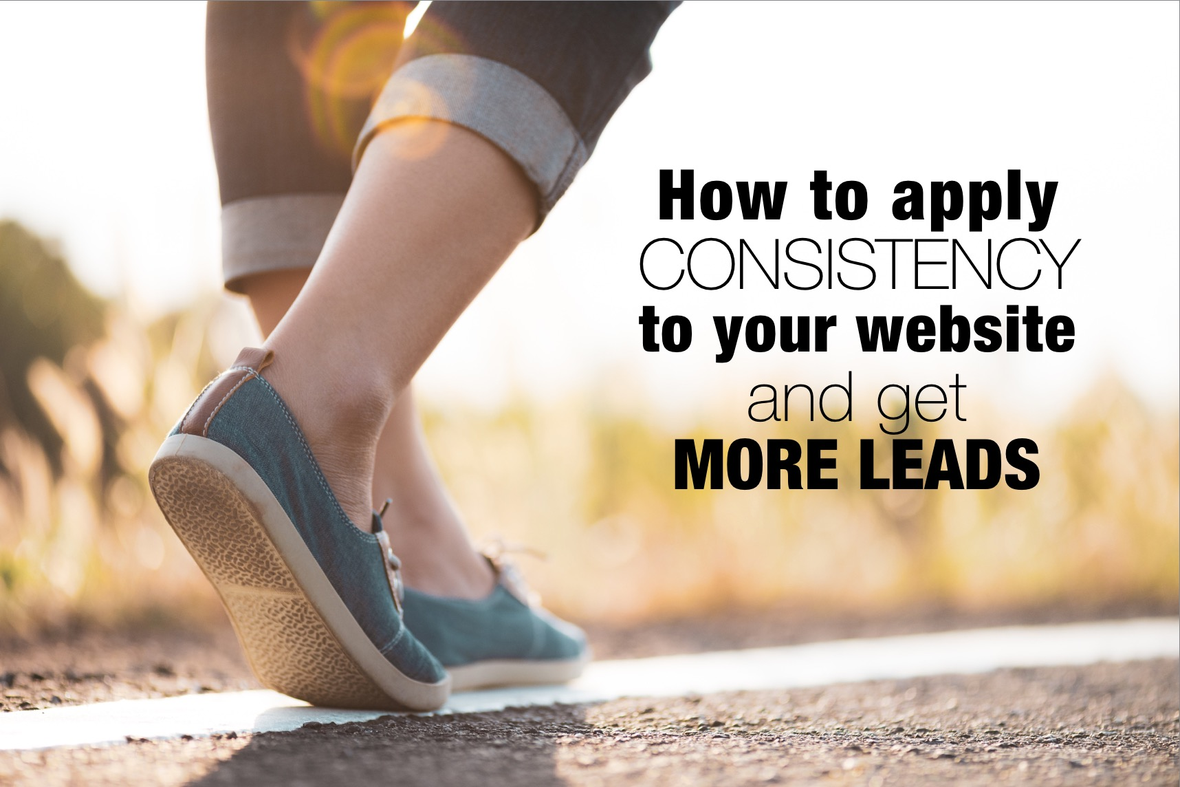How to Apply Consistency to Your Website to Get More Leads