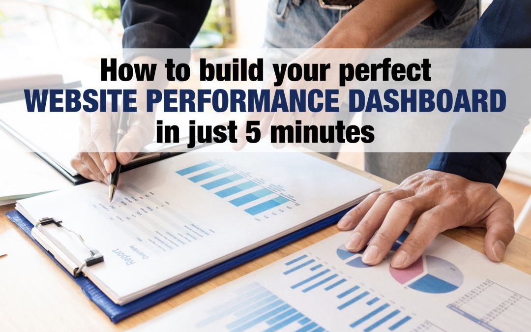 How to Build Your Perfect Website Performance Dashboard in Just 5 Minutes
