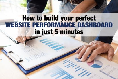 How to Build Your Perfect Website Performance Dashboard