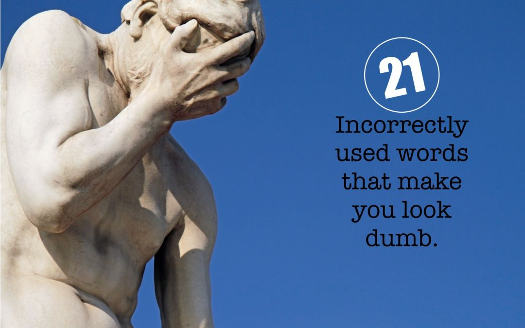 21 incorrectly used words that make you look dumb