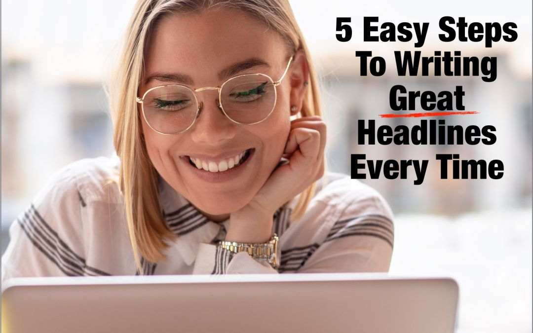 5 Easy Steps To Writing Great Headlines Every Time