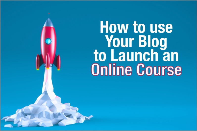 How to Use Your Blog to Launch an Online Course