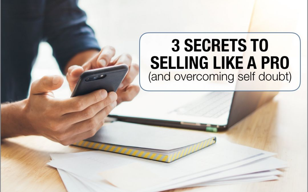 3 secrets to selling like a pro (and overcoming self-doubt)