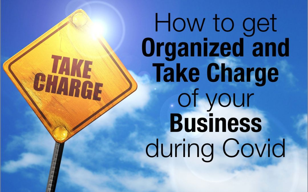 How to get organized and take charge of your business during COVID