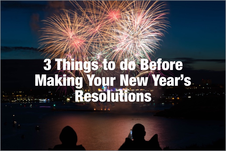 3 Things To Do Before Making Your New Year's Resolutions