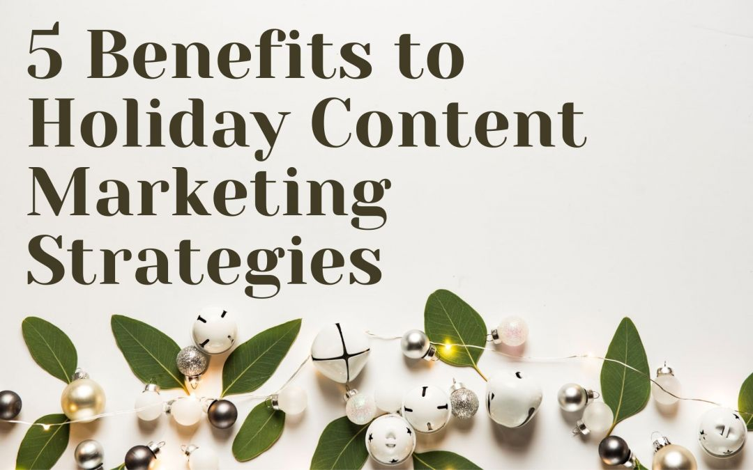 5 Benefits to Holiday Content Marketing Strategies