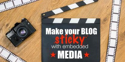 Embedded media can make your blog sticky