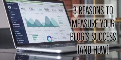 3 Reasons to Measure Your Blog's Success (And How)