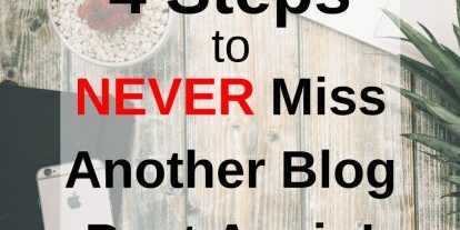 4 Steps to Never Miss Another Blog Post Again